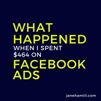 Case Study: I Spent $464 on Facebook Ads and Here's What Happened