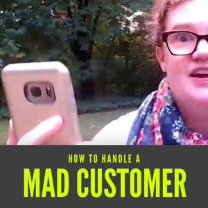 advice for working with a mad customer