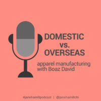Overseas vs. Domestic Apparel Manufacturing with Boaz David
