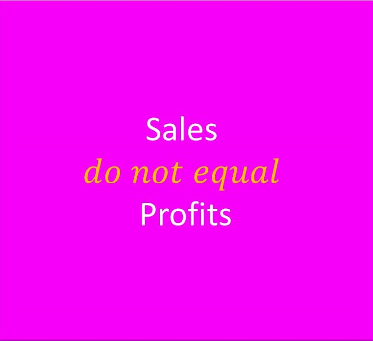 Sales don't equal profits