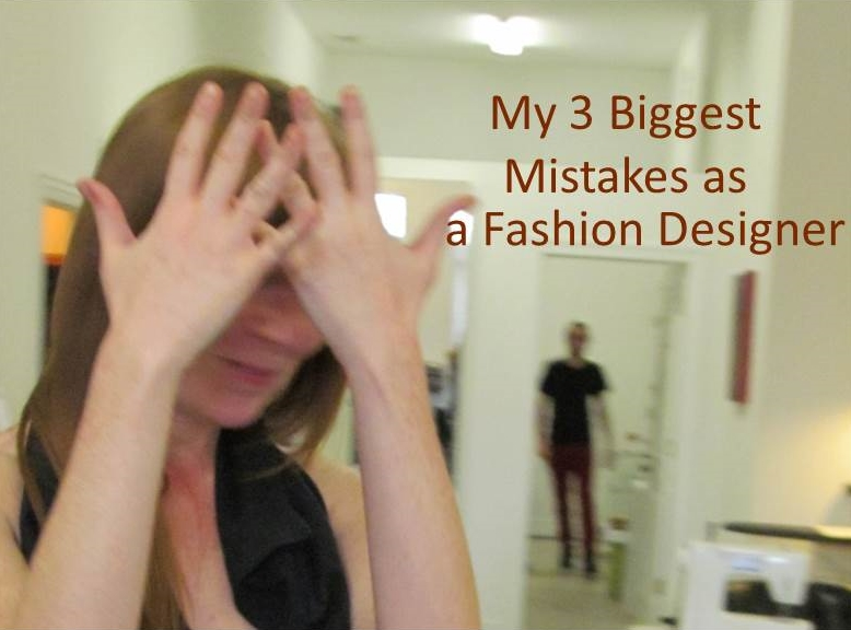 My 3 Biggest Mistakes as a Fashion Designer 2