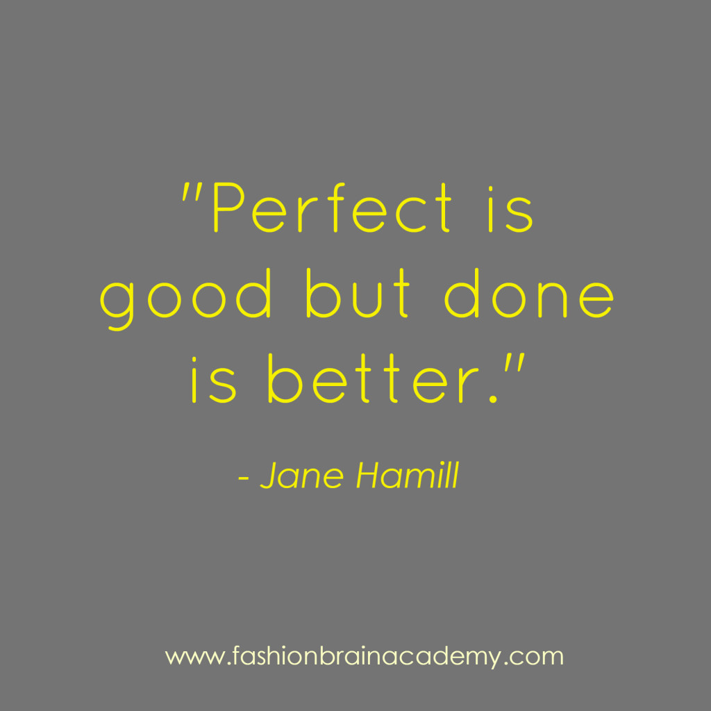 perfect is good but done is better - Jane Hamill