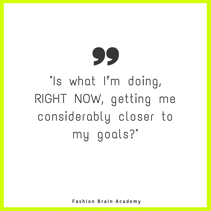 Is what i'm doing getting me closer to my goals?