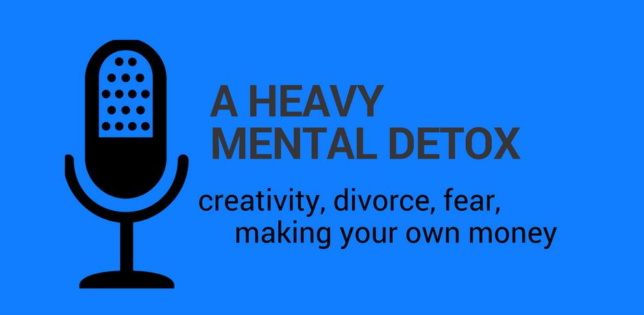 a heavy mental detox podcast